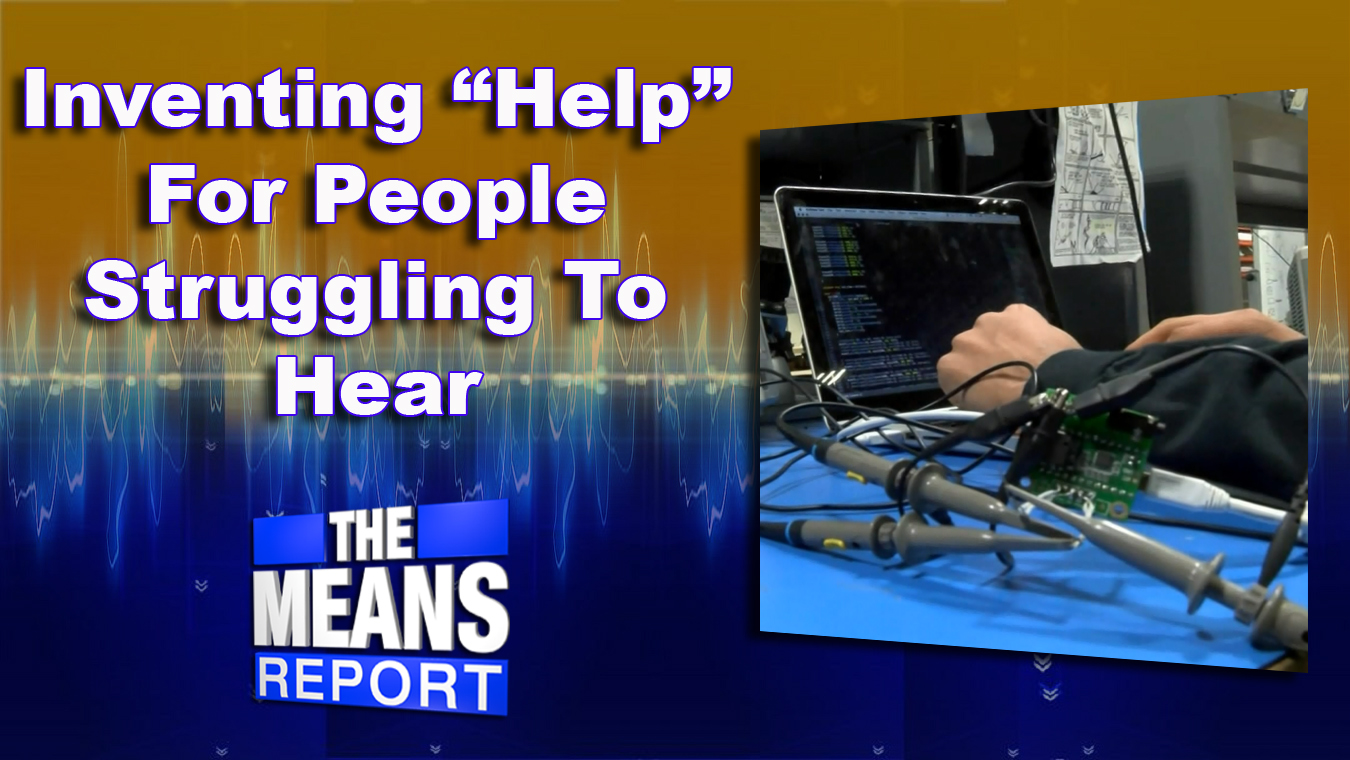 "The Means Report: Inventing ""Help"" For People Struggling To Hear"
