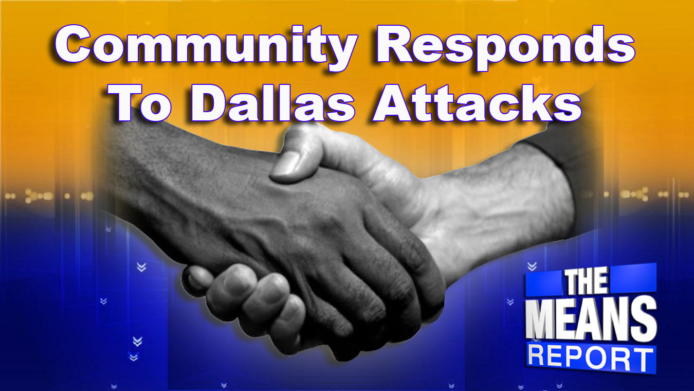 The Means Report: Community Responds To Dallas Attacks graphic