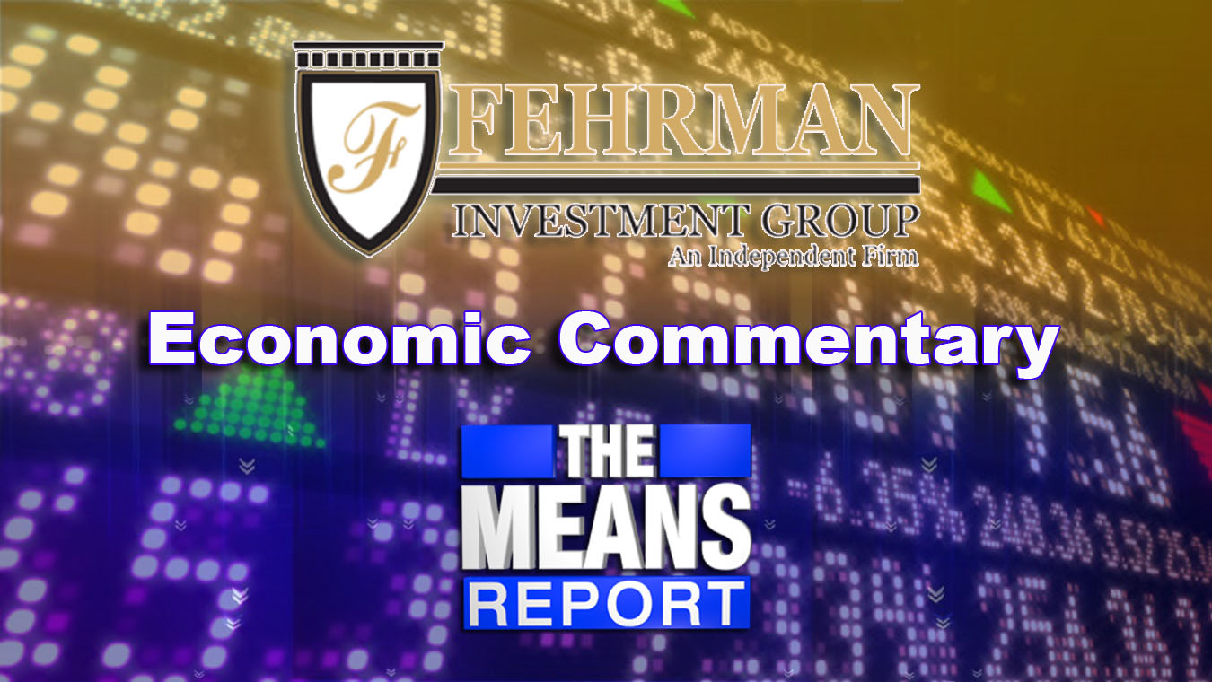 The Means Report: Fehrman Investment Group Economic Commentary Graphic