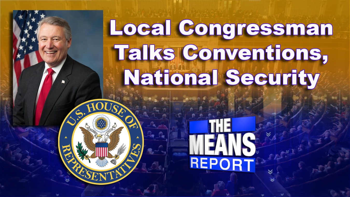 The Means Report: Local congressman talks conventions, national security