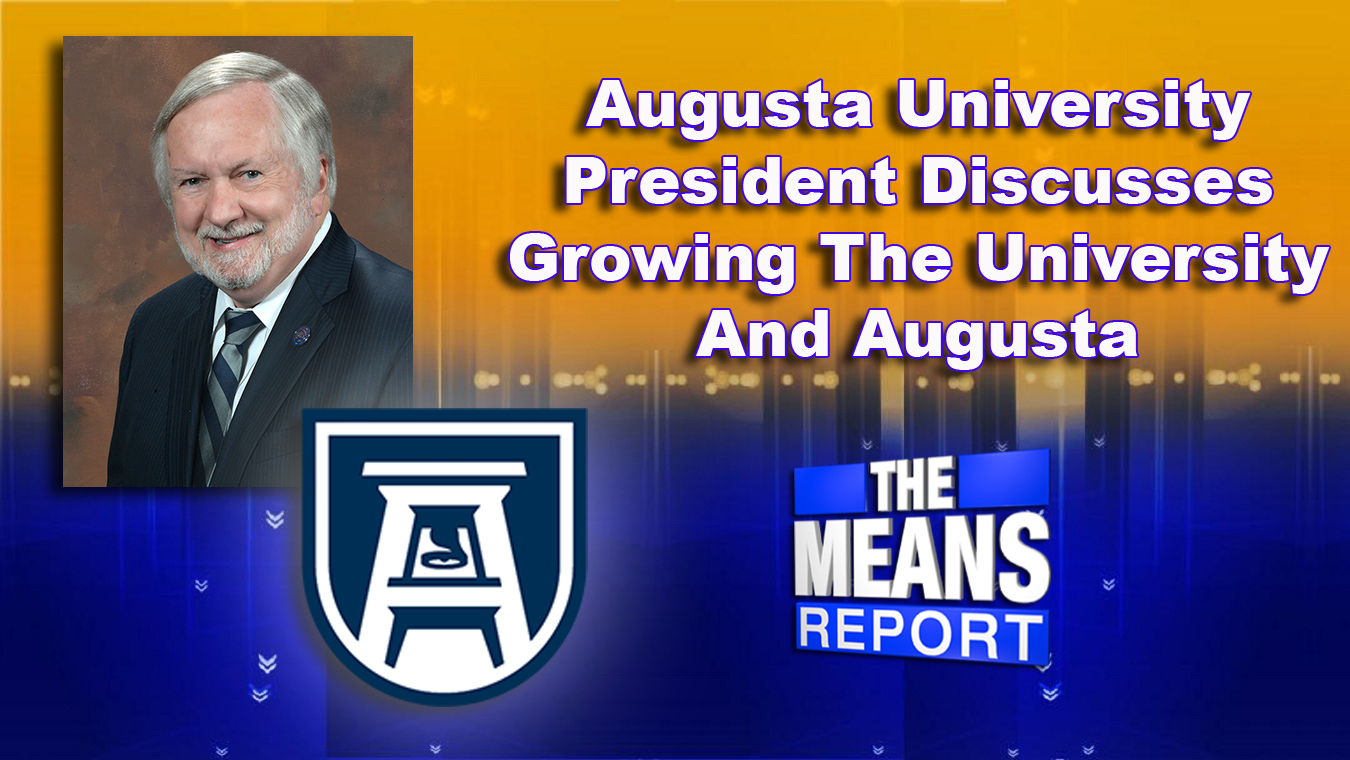 The Means Report: Augusta University President Discusses Growing The University And Augusta