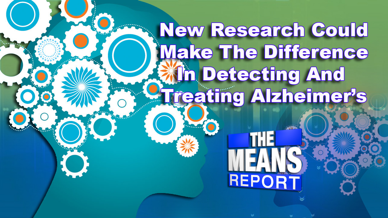 The Means Report: New Research Could Make The Difference In Detecting And Treating Alzheimer's