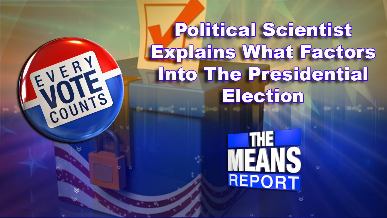 The Means Report: Political Scientist Explains What Factors Into The Presidential Election