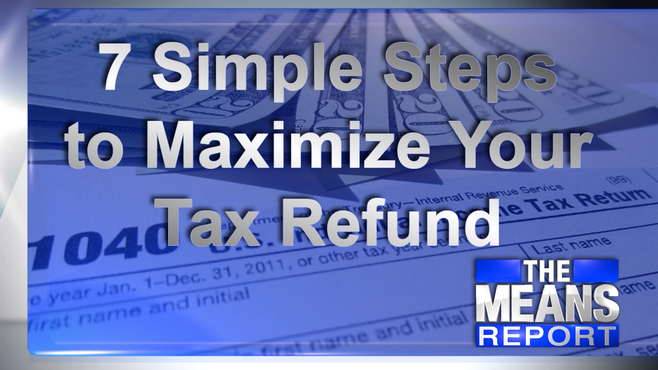 The Means Report: 7 Simple Steps To Maximize Your Tax Refund graphic