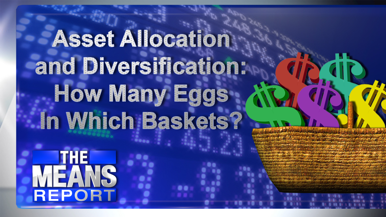 The Means Report - Asset Allocation and Diversification: How Many Eggs In Which Baskets? graphic