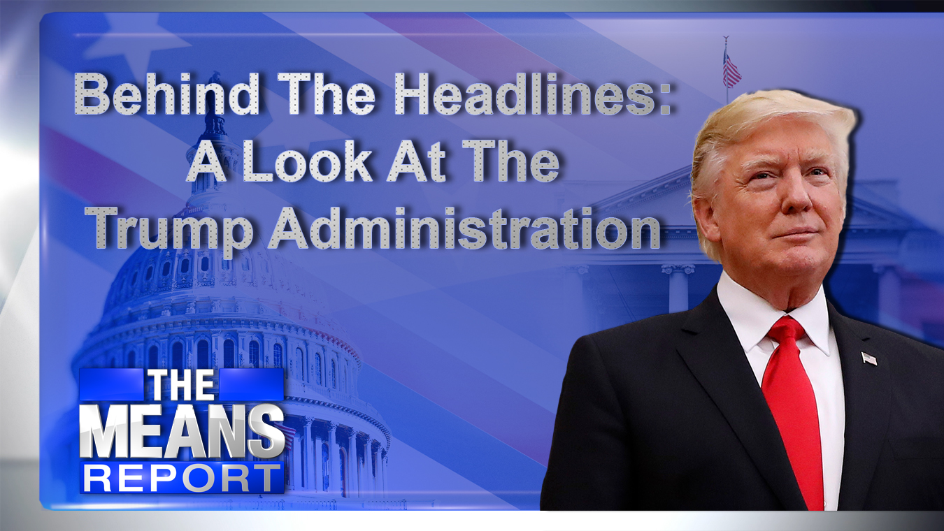The Means Report - Behind The Headlines: A Look At The Trump Administration graphic