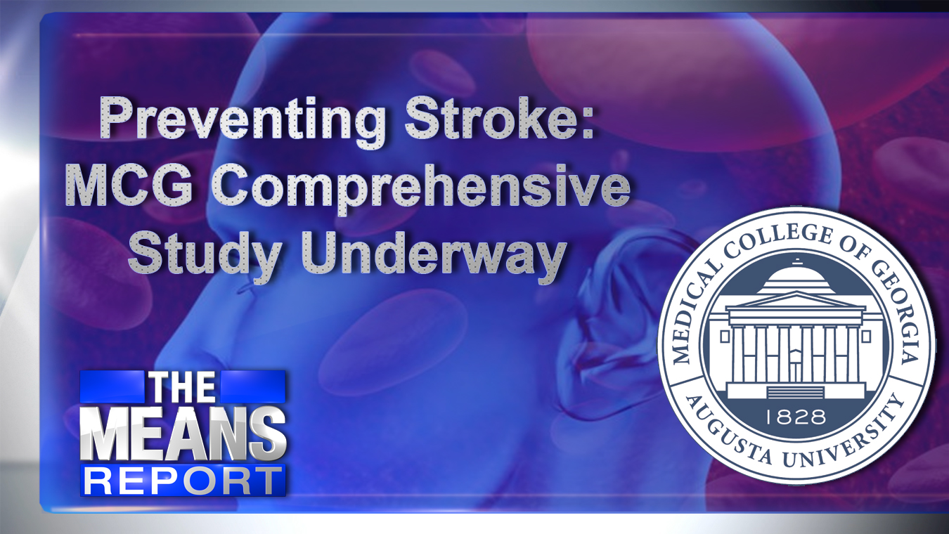 The Means Report: Preventing Stroke: MCG Comprehensive Study Underway graphic