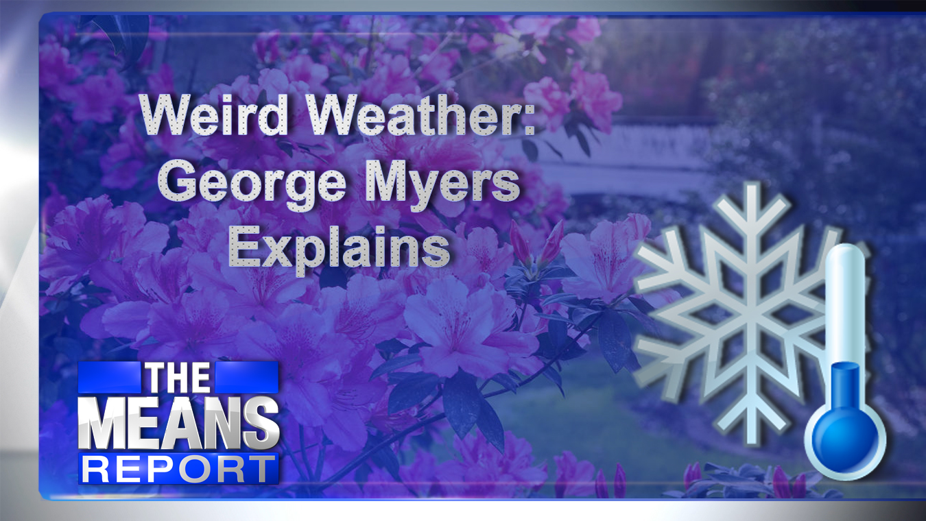 The Means Report - Weird Weather: George Myers Explains graphic