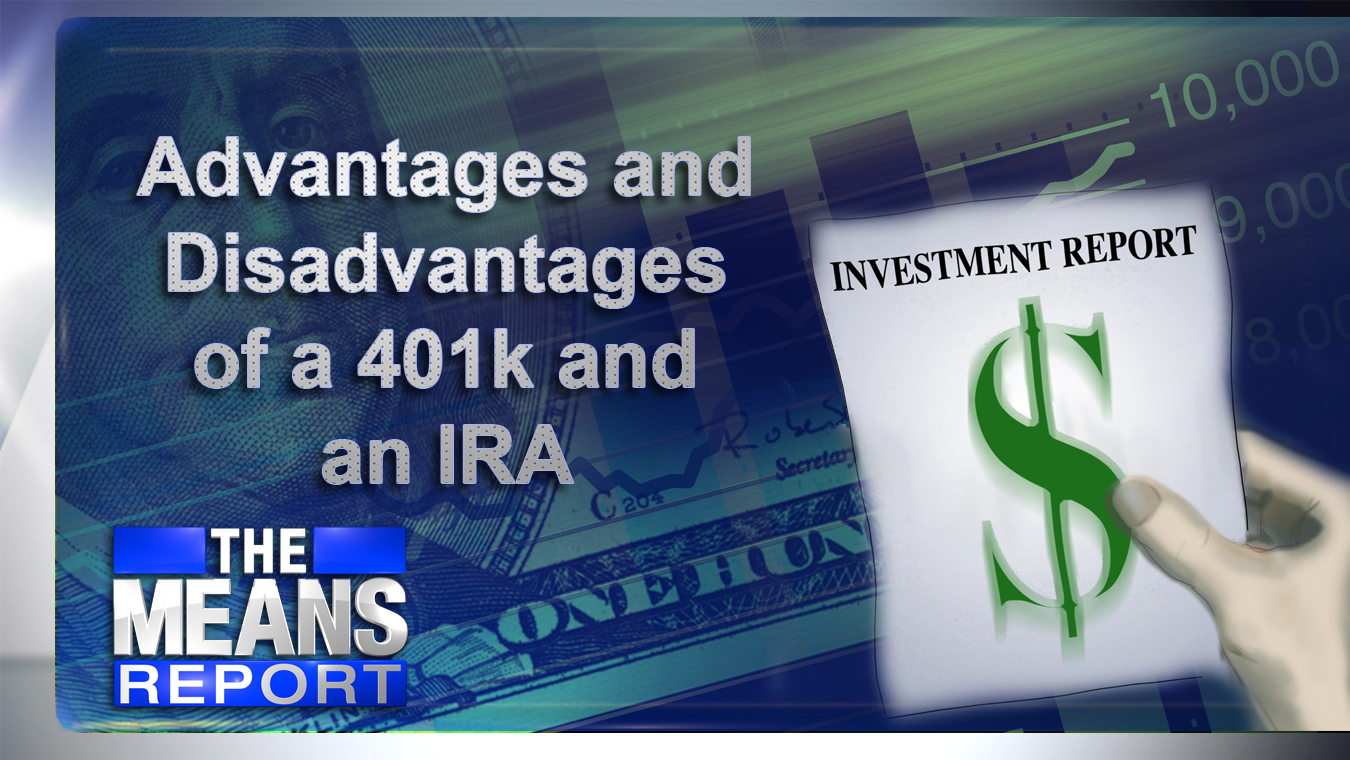 The Means Report - Advantages and Disadvantages To a 401k and an IRA graphic