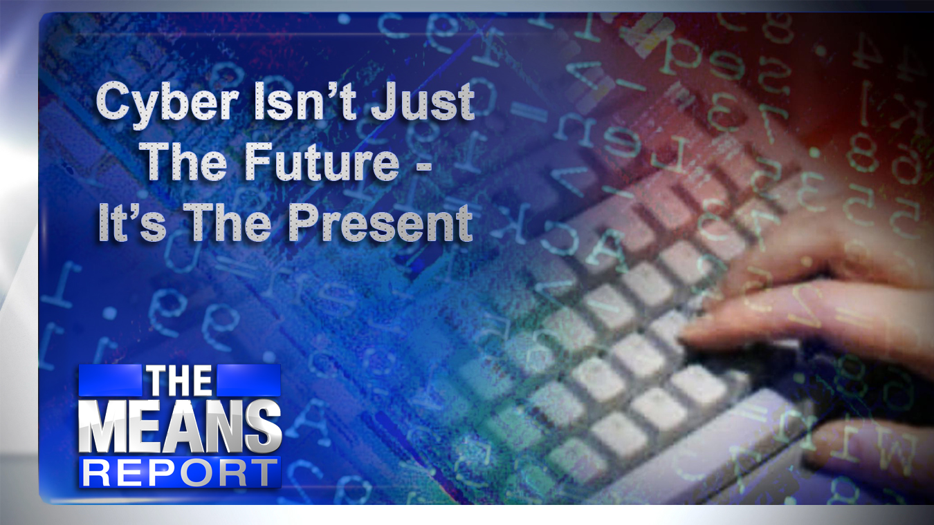 The Means Report: Cyber Isn't Just The Future - It's The Present graphic
