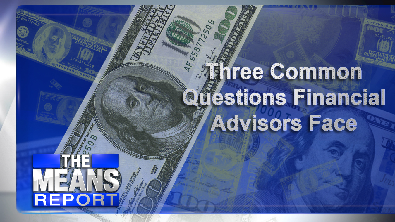 The Means Report: Three Common Questions Financial Advisors Face graphic