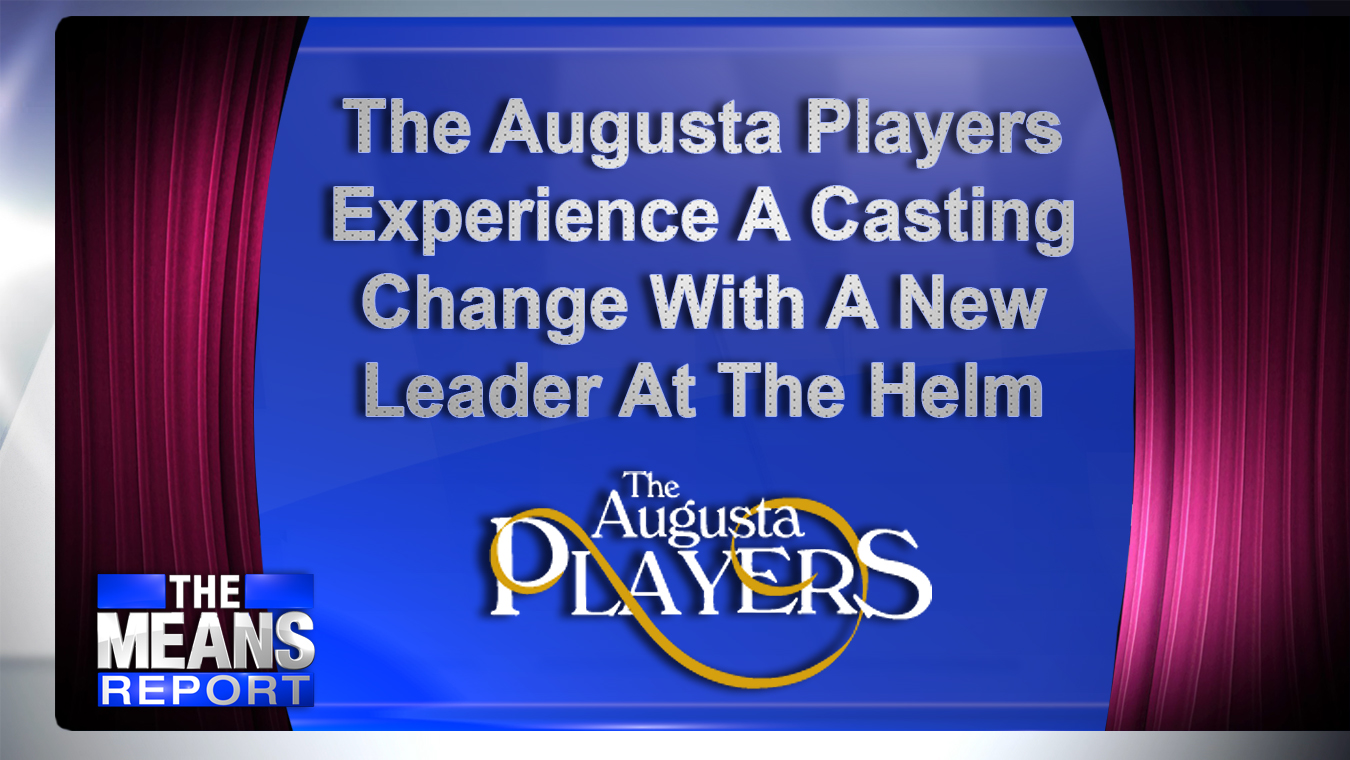 The Means Report - The Augusta Players Experience A Casting Change With A New Leader At The Helm graphic