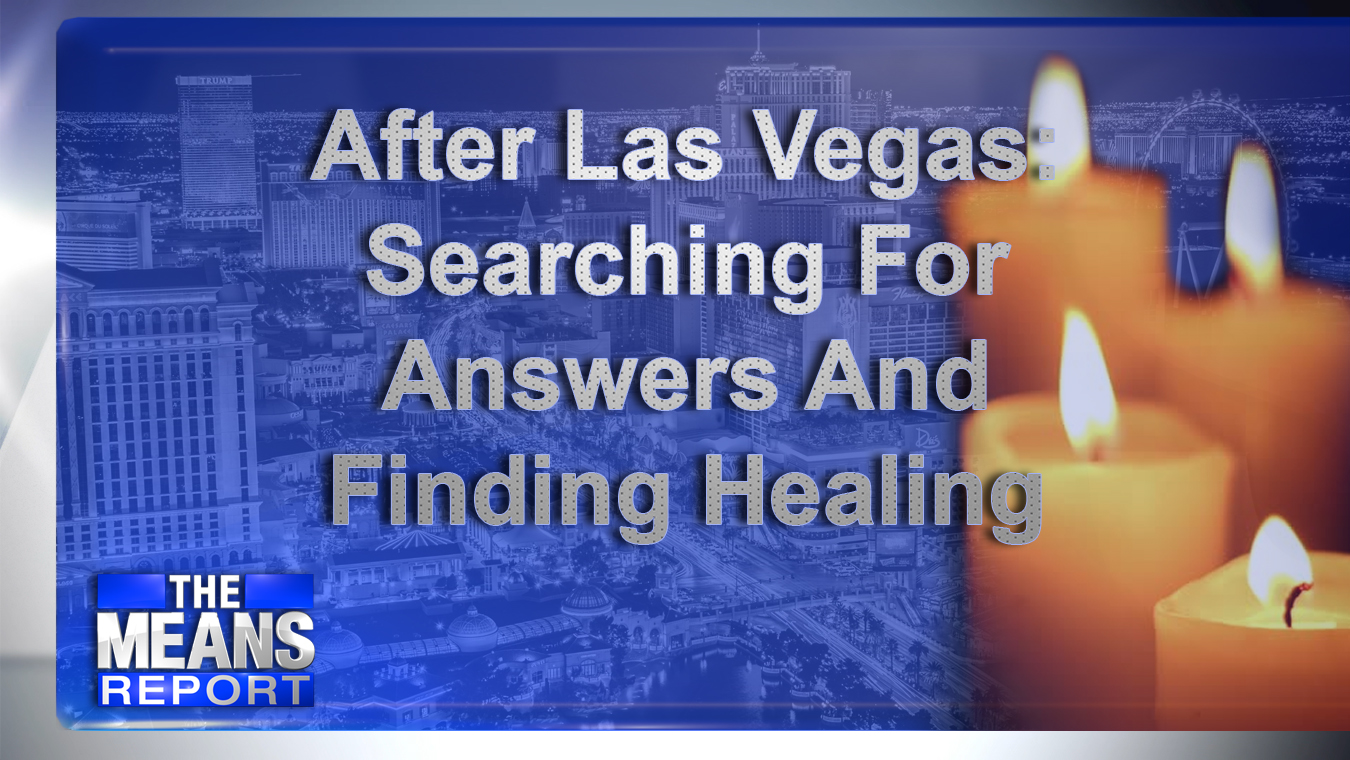 The Means Report - After Las Vegas: Searching For Answers And Finding Healing graphic