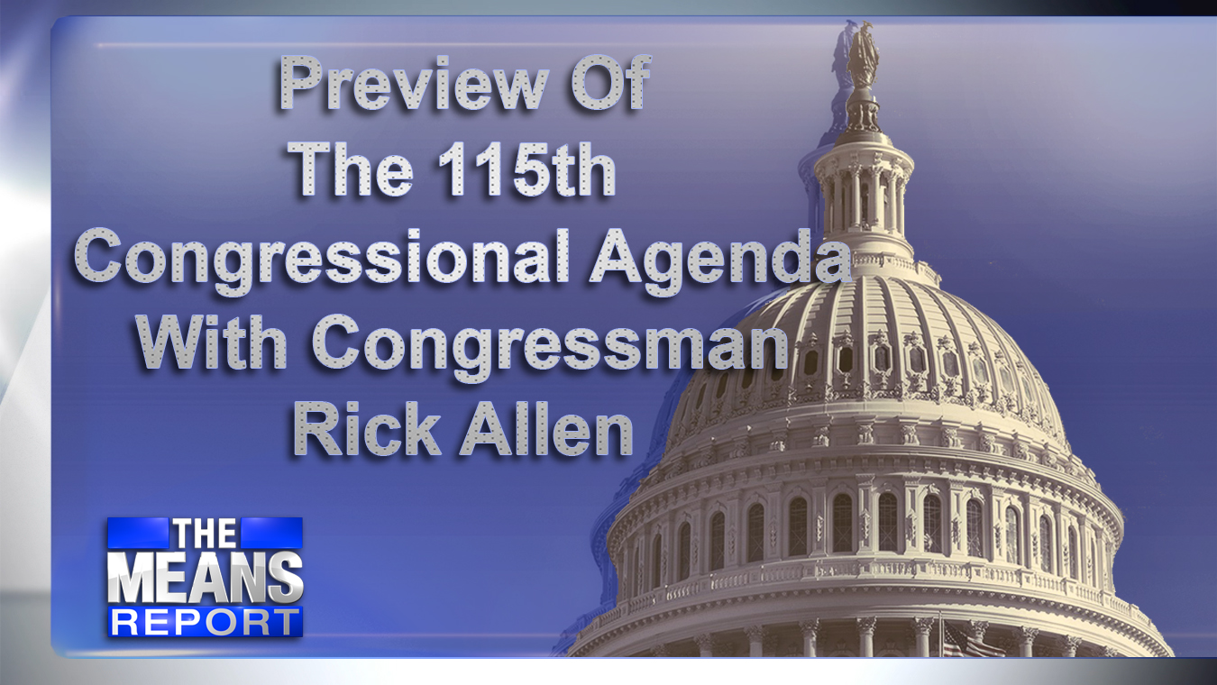 The Means Report - Preview Of The 115th Congressional Agenda With Congressman Rick Allen