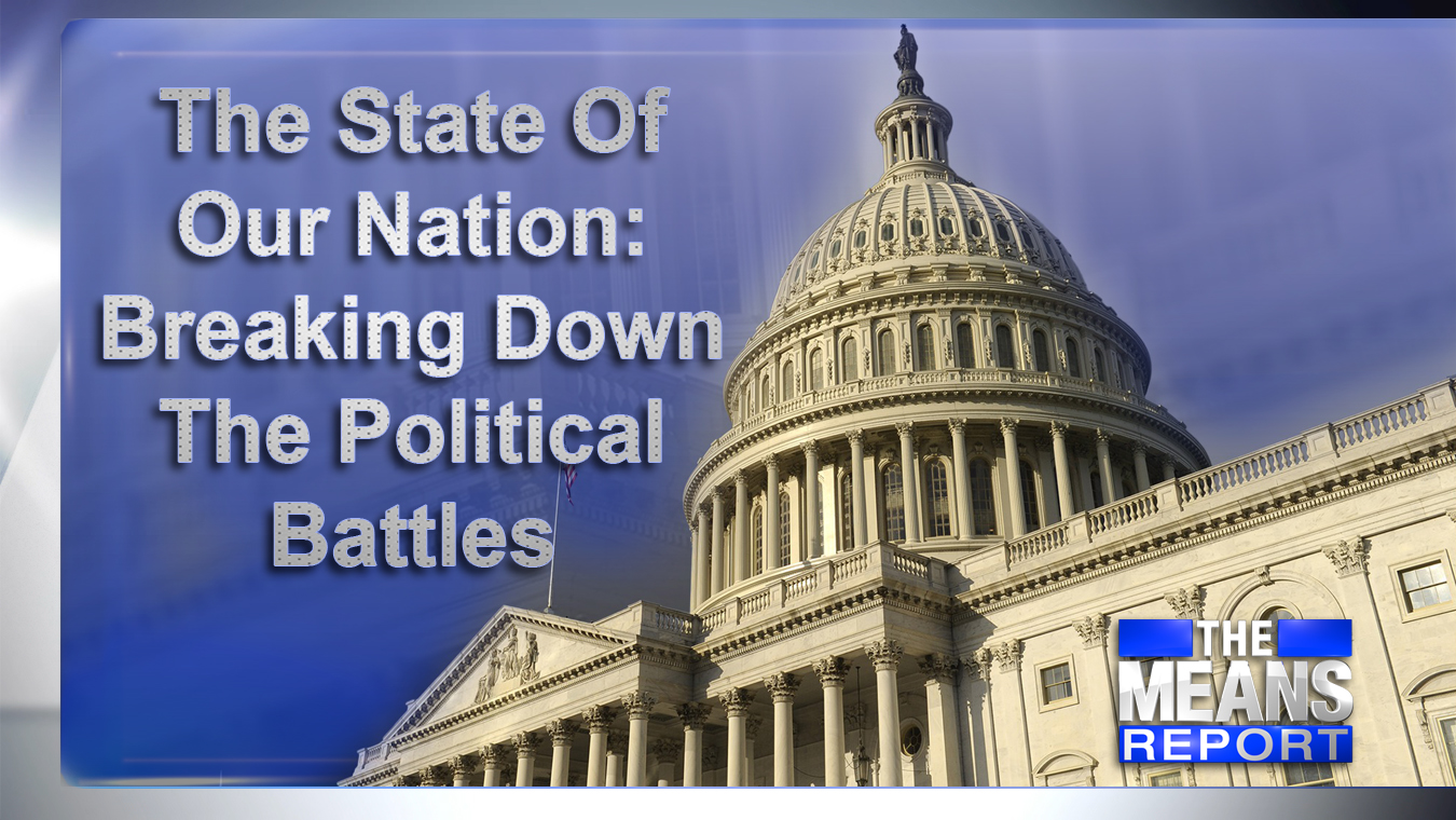 The Means Report - The State Of Our Nation: Breaking Down The Political Battles
